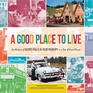 A Good Place to Live: Recollections of Glens Falls & Queensbury in a Time of Great Change